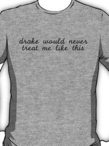 Drake Would Never T-Shirt