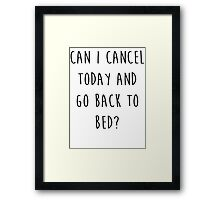 Can I Cancel Today & Go Bad To Bed? Framed Print