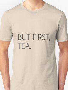 But First, Tea Unisex T-Shirt