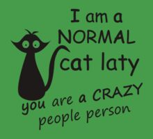 I am a normal cat lady you are a crazy people person by imgarry