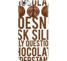 Chocolate Understands No Silly Questions iPhone Case/Skin