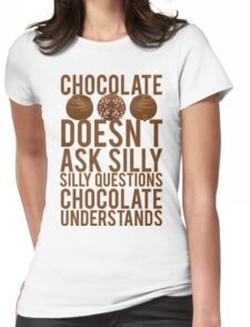 Chocolate Understands No Silly Questions Womens Fitted T-Shirt