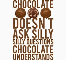 Chocolate Understands No Silly Questions Unisex T-Shirt