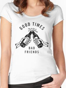 Good Times, Bad Friends Women's Fitted Scoop T-Shirt