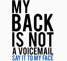 My Back Is Not A Voicemail Say It To My Face Unisex T-Shirt