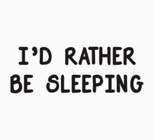 I'd Rather Be Sleeping by shoptumblr