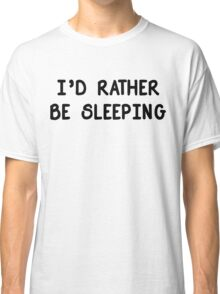 I'd Rather Be Sleeping Classic T-Shirt