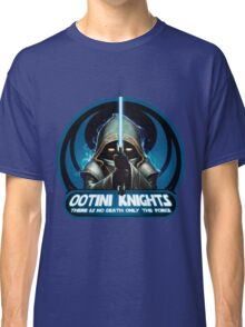 Ootini Knights  - There is no death, only the force. Classic T-Shirt