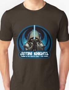 Ootini Knights  - There is no death, only the force. Unisex T-Shirt
