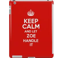 Keep calm and let Zoe handle it! iPad Case/Skin