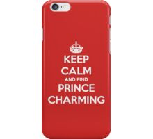 Keep Calm And Find Prince Charming iPhone Case/Skin