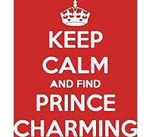 Keep Calm And Find Prince Charming Photographic Print