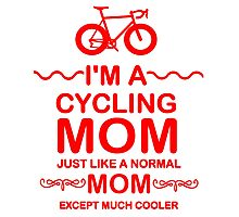 I'm A Cycling Mom - Red Font T Shirts, Stickers and Other Gifts Photographic Print