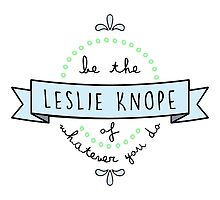 Be the Leslie Knope of Whatever You Do - Blue & Green by racheladditon
