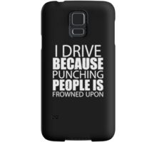 I Drive Because Punching People Is Frowned Upon - T-shirts & Hoodies Samsung Galaxy Case/Skin