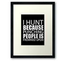 I Hunt Because Punching People Is Frowned Upon - T-shirts & Hoodies Framed Print