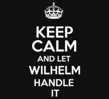 Keep calm and let Wilhelm handle it! by RonaldSmith