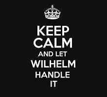 Keep calm and let Wilhelm handle it! T-Shirt