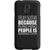 I Play Guitar Because Punching People Is Frowned Upon - T-shirts & Hoodies  Samsung Galaxy Case/Skin