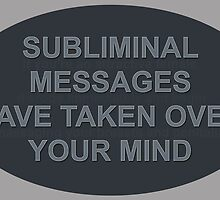Subliminal messages have taken over your mind by funnyshirts