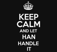 Keep calm and let Han handle it! T-Shirt