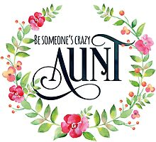Be Someone's Crazy Aunt Watercolor Floral Wreath by junkydotcom