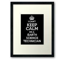 I can't keep calm I'm a Earth Science Technician! Framed Print
