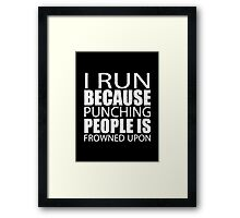 I Run Because Punching People Is Frowned Upon - T-shirts & Hoodies Framed Print