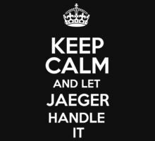 Keep calm and let Jaeger handle it! by RonaldSmith