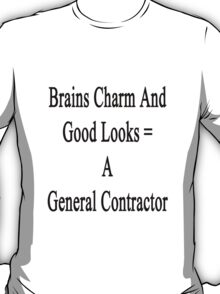 Brains Charm And Good Looks = A General Contractor  T-Shirt
