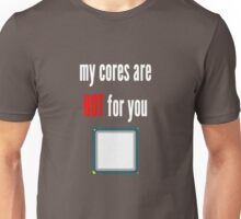 My cores are hot for you CPU Unisex T-Shirt