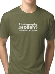 Photography is a hobby ... tee, white text Tri-blend T-Shirt