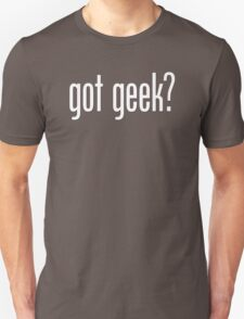 got geek? Unisex T-Shirt