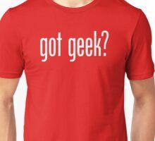 got geek? Unisex T-Shirt