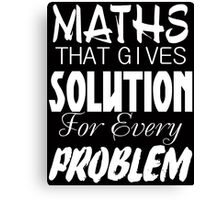 maths that gives solution for every problems Canvas Print