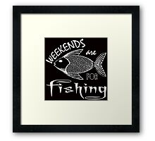 weekends are for fishing Framed Print