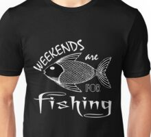 weekends are for fishing Unisex T-Shirt