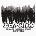 Zombies: Always Moaning About Something by Rhonda Walker
