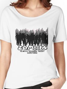 Zombies: Always Moaning About Something Women's Relaxed Fit T-Shirt