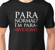 Paranormal? I'm para-AWESOME Unisex T-Shirt