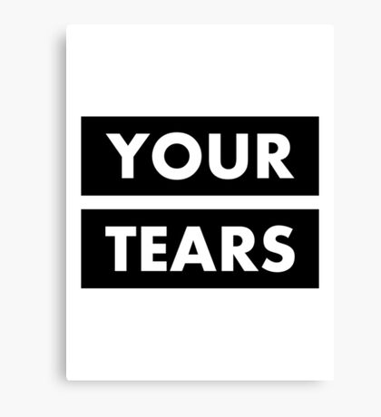 I drink your tears Canvas Print