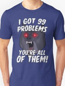 I Got 99 Problems You're All Of Them Funny Quotes T-Shirt