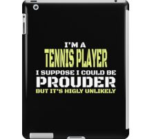 I'm A Tennis Player I Suppose I Could Be PRODUCER But It's Highly Unlikely iPad Case/Skin