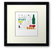 It's A Lot Easier To Start The Day When You Know IT wILL End With Beer - T-Shirts & Hoodies Framed Print