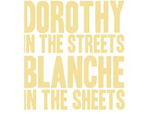DOROTHY IN THE STREETS BLANCHE IN THE SHEETS Photographic Print