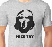 Nice Try T-Shirt Unisex T-Shirt