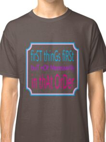First things first Classic T-Shirt