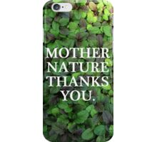 Mother Nature Thanks You. iPhone Case/Skin