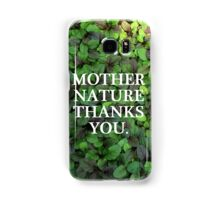 Mother Nature Thanks You. Samsung Galaxy Case/Skin