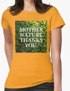 Mother Nature Thanks You. Womens Fitted T-Shirt